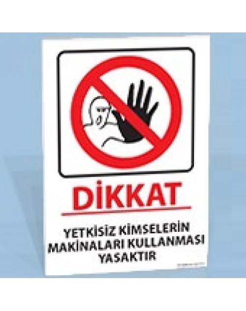 Yetkisiz Kimselerin Makineleri Kullanması Yasaktır - Uyarı Levhası